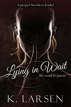 Lying in Wait: A Companion Novella to Jezebel by [Larsen, K.]
