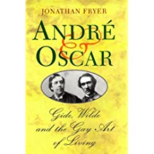 Andre & Oscar: Gide, Wilde and the Gay Art of Living