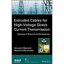 Extruded Cables for High-Voltage Direct-Current Transmission: Advances in Research and Development (IEEE Series on Power Engineering)