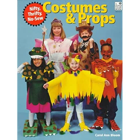 Nifty, Thrifty, No-Sew Costumes and Props: Make Costumes for a Wide Variety of Characters, Animals, and Creatures-Quickly and Easily! by Carol Ann Bloom