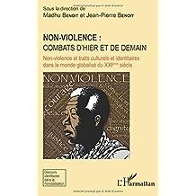 Non violence : combats d'hier et de demain: Non-violence et traits culturels et identitaires dans le monde globalisé du XXIème siècle