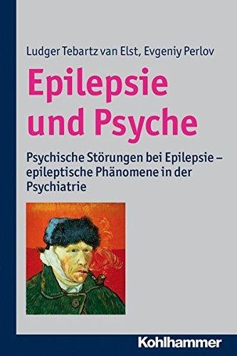 Epilepsie Und Psyche: Psychische Storungen Bei Epilepsie - Epileptische Phanomene in Der Psychiatrie by Evgeniy Perlov (2013-07-31) par Evgeniy Perlov;Ludger Tebartz Van Elst