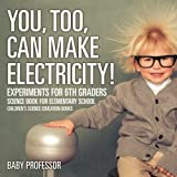 Best Books For 6th Graders - You, Too, Can Make Electricity! Experiments for 6th Review