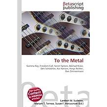 To the Metal: Gamma Ray, Freedom Call, Secret Sphere, Michael Kiske, Dirk Schlächter, Kai Hansen, Henjo Richter, Dan Zimmermann