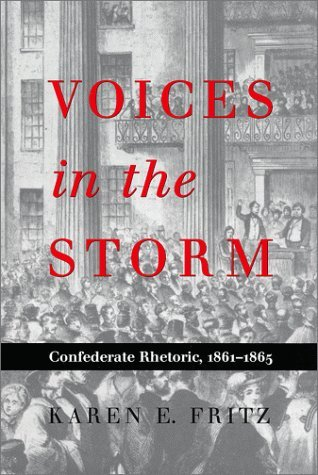 Voices in the Storm: Confederate Rhetoric, 1861a??1865 (War and the Southwest) by Karen E. Fritz (1999-11-01)