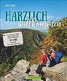 Bruckmann Bildband: Harzlich wilkommen. Die schönsten Ausflüge, Wanderungen und Sehenswürdigkeiten im Harz. Mit Erlebnisgarantie. Ausflüge zu ... Kunst, Kulinarik und Kultur. (Lust auf ...)