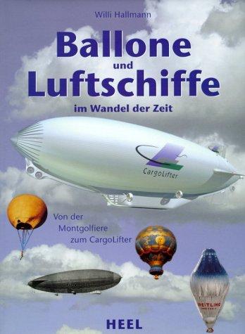 Ballone und Luftschiffe im Wandel der Zeit. Von der Montgolfiere zum CargoLifter