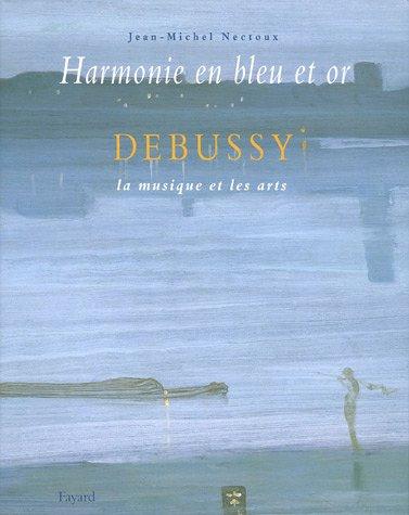 Harmonie en bleu et or : Debussy, la musique et les arts