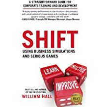 Shift: Using Business Simulations and Serious Games: A Straightforward Guide for Corporate Training and Development (English Edition)