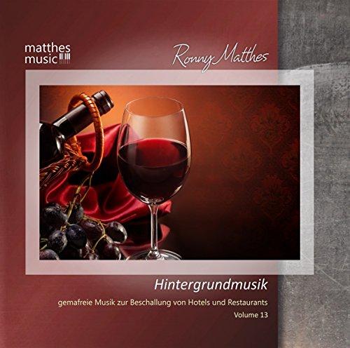 Hintergrundmusik, Vol. 13 - Gemafreie Musik zur Beschallung von Hotels und Restaurants (Klaviermusik, Filmmusik, Entspannungsmusik & Klassik) [Gemafrei / Royalty Free]
