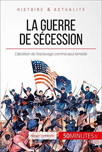 La guerre de Sécession: L'abolition de l'esclavage comme seul remède (Grandes Batailles t. 46)