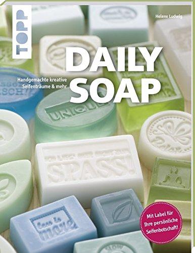 Daily Soap (kreativ.kompakt.): Kreative Seifenträume: handgemacht, farbenfroh und herrlich duftend - ideal auch zum Verschenken. Extra im Buch: Ein Seifenlabel (Soap-kunststoff-formen)