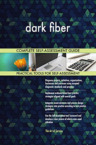 dark fiber All-Inclusive Self-Assessment - More than 690 Success Criteria, Instant Visual Insights, Comprehensive Spreadsheet Dashboard, Auto-Prioritized for Quick Results