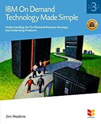 IBM on Demand Technology Made Simple: Understanding the on Demand Business Strategy...