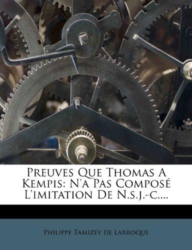 Preuves Que Thomas A Kempis: N'a Pas Composé L'imitation De N.s.j.-c....