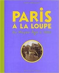 Paris à la loupe : Du moyen-âge à 1900