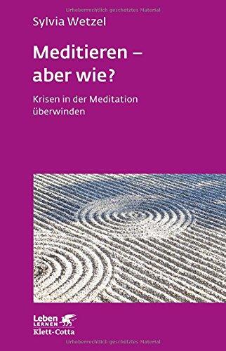 Buddha Meditieren (Meditieren - aber wie?: Krisen in der Meditation überwinden (Leben lernen))