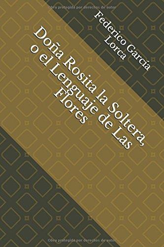 Doña Rosita la Soltera, o el Lenguaje de Las Flores por Federico García Lorca