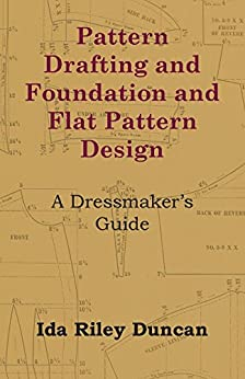 Pattern Drafting and Foundation and Flat Pattern Design - A Dressmakers Guide (English Edition)