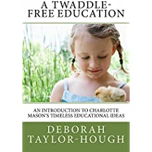A Twaddle-Free Education: An Introduction to Charlotte Mason's Timeless Educational Ideas (English Edition)