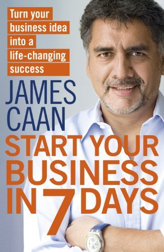 Start Your Business in 7 Days: Turn Your Idea Into a Life-Changing Success by James Caan (2012-03-01)