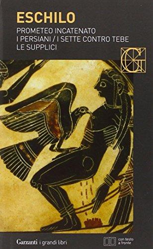 Prometeo incatenato-I persiani-I sette contro Tebe-Le supplici. Testo greco a fronte