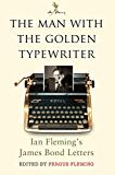 The Man with the Golden Typewriter: Ian Fleming?s James Bond Letters