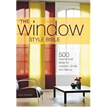 The Window Style Bible: Over 500 Inspirational Ideas for Curtains, Blinds, Fabrics and Accessories by Gina Moore (2007-12-26)