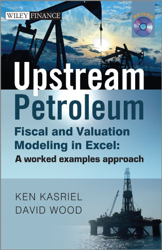 Upstream Petroleum Fiscal and Valuation Modeling in Excel: A Worked Examples Approach (Wiley Finance Series)