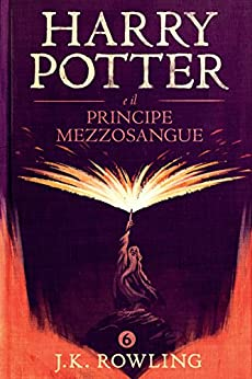 Harry Potter e il Principe Mezzosangue (La serie Harry Potter) di [Rowling, J.K.]