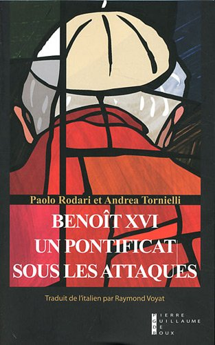 Benoît XVI : Un pontificat sous les attaques par Paolo Rodari, Andrea Tornielli