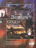 Bomber gegen Lübeck: Eine Dokumentation der Zerstörungen in Lübecks Altstadt beim Luftangriff im März 1942 - Lutz Wilde