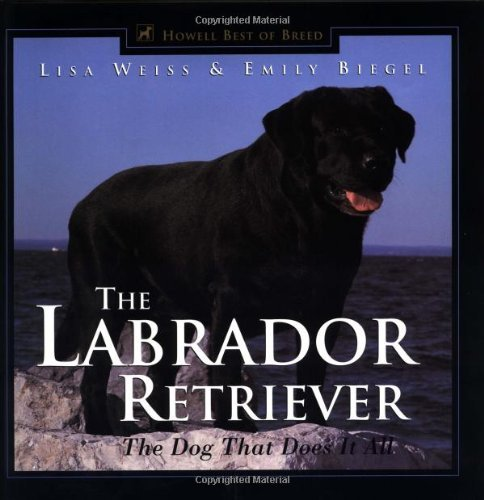 The Labrador Retriever: The Dog That Does It All (Howell's Best of Breed Library) by Lisa Weiss (1998-11-30)