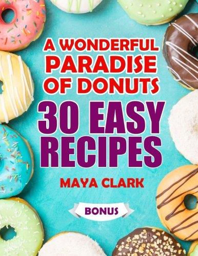 A wonderful paradise of donuts. 30 easy recipes por Maya Clark