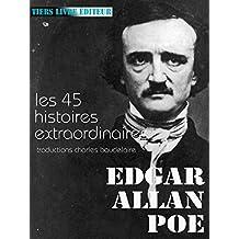 Histoires extraordinaires: l'ensemble des 45 histoires extraordinaires traduites par Baudelaire