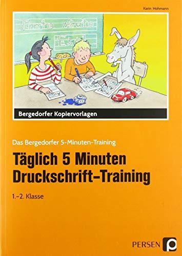 Täglich 5 Minuten Druckschrift-Training: Kurze Übungseinheiten für den Unterricht und zu Hause (1. und 2. Klasse) (Das Bergedorfer 5-Minuten-Training) - Das Tägliche Training