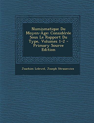 Numismatique Du Moyen-Age: Consideree Sous Le Rapport Du Type, Volumes 1-2 - Primary Source Edition par Joachim Lelewel