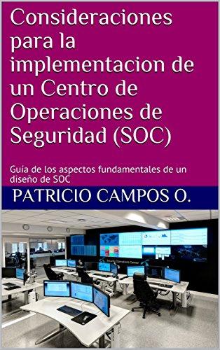 Consideraciones para la implementacion de un Centro de Operaciones de Seguridad (SOC): Guía de los aspectos fundamentales de un diseño de SOC