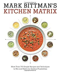 Mark Bittman's Kitchen Matrix: More Than 700 Simple Recipes and Techniques to Mix and Match for Endless Possibilities by Mark Bittman (2015-10-27)