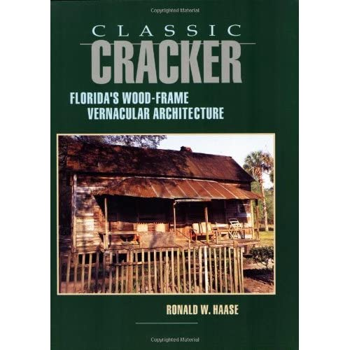 Classic Cracker: Florida's Wood-Frame Architecture by Ronald W Haase (1992-11-06)