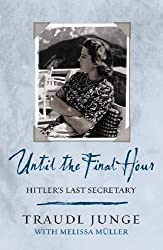 Until the Final Hour: Hitler's Last Secretary by Traudl Junge (2004-06-14)