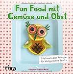 Fun Food mit Gemüse und Obst: Die kre...
