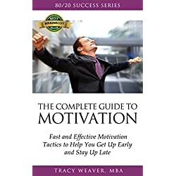 Motivation: 80/20 Success Guide: Fast and Effective Motivation Tactics to Help You Get Up Early and Stay Up Late (Motivation Quotes and Tips)