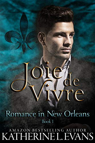 Joie de Vivre: a Friends-to-Lovers Romance about Destiny (Romance in New Orleans Book 1) (English Edition) von [Evans, Katherine L.]