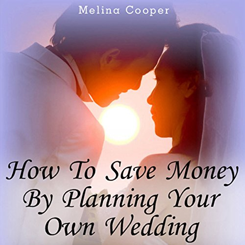 How to Save Money by Planning Your Own Wedding: Steps and Tips Making a Cheap Wedding Look Expensive! Test