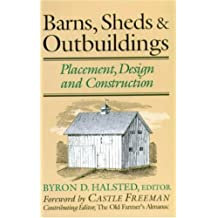 Barns, Sheds & Outbuildings: Placement, Design and Construction