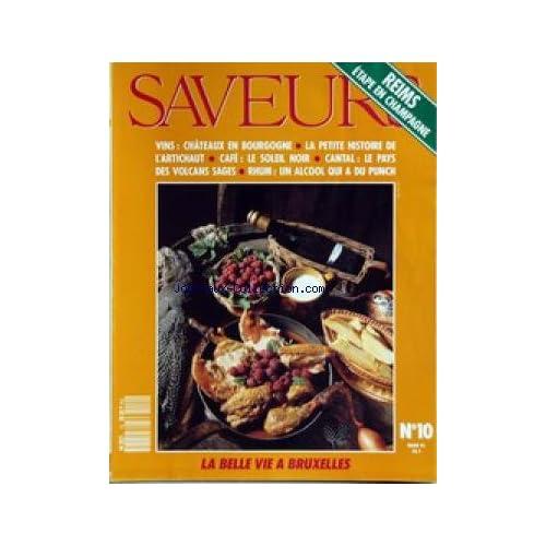 SAVEURS [No 10] du 01/03/1991 - REIMS - ETAPE EN CHAMPAGNE - VINS - CHATEAUX EN BOURGOGNE - L'ARTICHAUT - CAFE - CANTAL - LE PAYS DES VOLCANS SAGES - RHUM - A BRUXELLES.