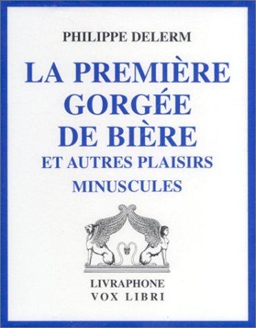 La Première Gorgée de bière et autres plaisirs minuscules (coffret 2 cassettes) par Philippe Delerm