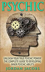 Psychic: Unleash Your True Psychic Power! The Complete Guide to Developing Inner Psychic Ability (Psychic Development - Clairvoyance - ESP - Psychic Ability - Mediumship) (English Edition)