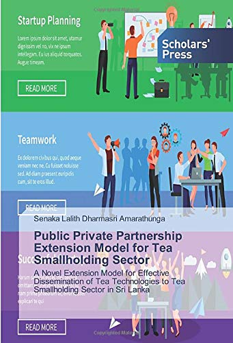 Public Private Partnership Extension Model for Tea Smallholding Sector: A Novel Extension Model for Effective Dissemination of Tea Technologies to Tea Smallholding Sector in Sri Lanka